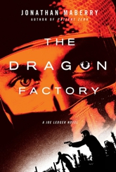 The Dragon Factory - A Joe Ledger Novel by Jonathan Maberry
